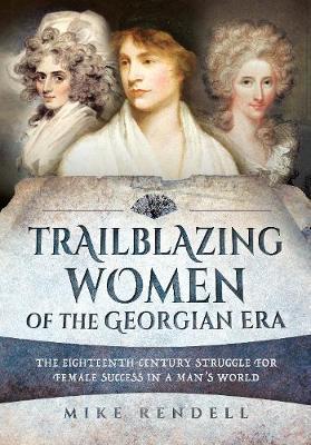 Trailblazing Women of the Georgian Era by Mike Rendell