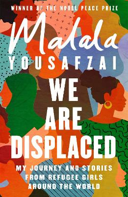 We Are Displaced: My Journey and Stories from Refugee Girls Around the World - From Nobel Peace Prize Winner Malala Yousafzai book