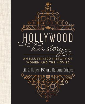 Hollywood: Her Story, An Illustrated History of Women and the Movies by Jill Tietjen