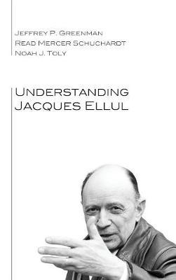 Understanding Jacques Ellul by Jeffrey P Greenman