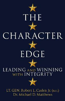 The Character Edge: Leading and Winning with Integrity by Robert L. Caslen Jr.