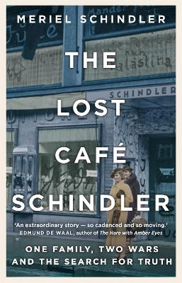 The Lost Cafe Schindler: One family, two wars and the search for truth by Meriel Schindler