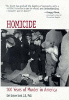 Homicide: 100 Years of Murder in America by Gini Graham Scott
