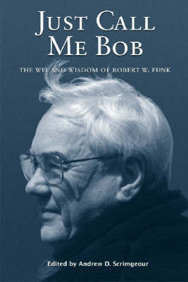 Just Call Me Bob by Robert W. Funk