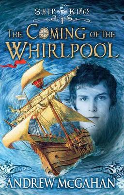 Coming of the Whirlpool: Ship Kings 1 by Andrew McGahan