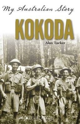 My Australian Story: Kokoda by Alan Tucker