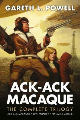 Complete Ack-Ack Macaque Trilogy by Gareth L Powell