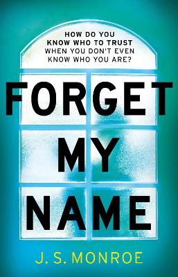 Forget My Name by J. S. Monroe