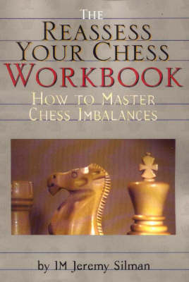 Reassess Your Chess Workbook by I.M. Jeremy Silman