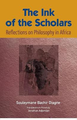 The Ink of the Scholars by Souleymane Bachir Diagne