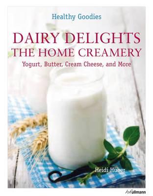 Healthy Goodies: Dairy Delights by Heidi Huber