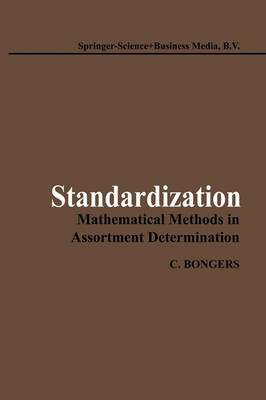 Standardization: Mathematical Methods in Assortment Determination by Christine Bongers