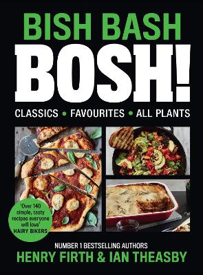 BISH BASH BOSH!: Your Favourites. All Plants. The brand-new plant-based cookbook from the bestselling #1 vegan authors by Henry Firth