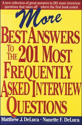 More Best Answers to the 201 Most Frequently Asked Interview Questions by Matthew DeLuca