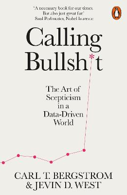 Calling Bullshit: The Art of Scepticism in a Data-Driven World by Jevin D. West