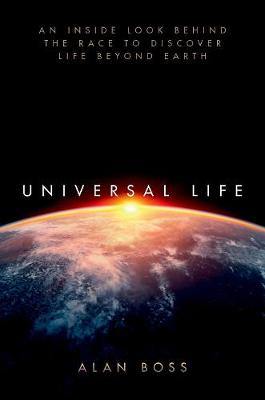 Universal Life: An Inside Look Behind the Race to Discover Life Beyond Earth by Alan Boss