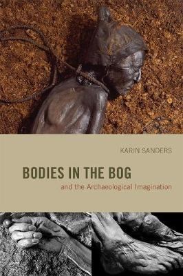 Bodies in the Bog and the Archaeological Imagination by Karin Sanders
