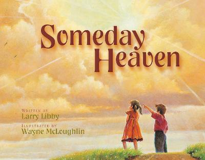 Someday Heaven by Larry Libby