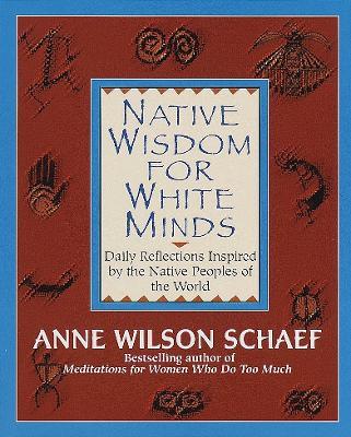 Native Wisdom For White Minds by Anne Wilson Schaef