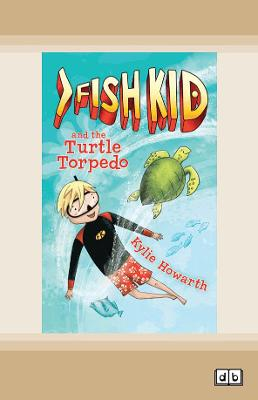 Fish Kid and the Turtle Torpedo by Kylie Howarth