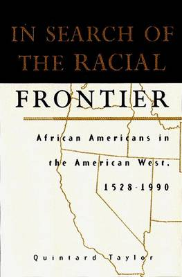In Search of the Racial Frontier: African Americans in the American West, 1528-1990 by Quintard Taylor