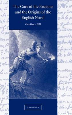 The Cure of the Passions and the Origins of the English Novel by Geoffrey Sill