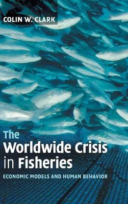 The Worldwide Crisis in Fisheries by Colin W. Clark