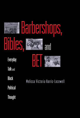 Barbershops, Bibles, and BET by Melissa Victoria Harris-Lacewell