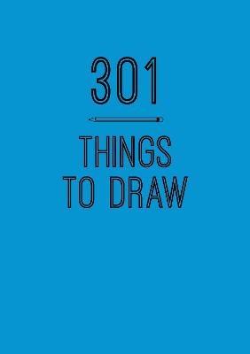 301 Things to Draw: Creative Prompts to Inspire Art by Editors of Chartwell Books