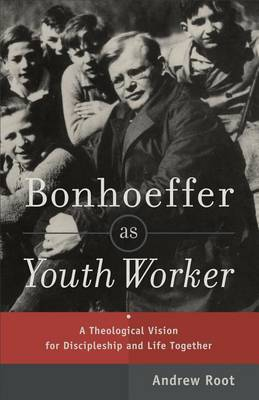 Bonhoeffer as Youth Worker by Andrew Root