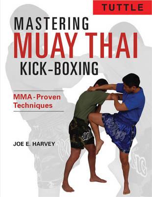 Mastering Muay Thai Kick-Boxing by Joe E. Harvey