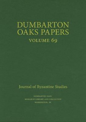 Dumbarton Oaks Papers, 69 by Margaret Mullett