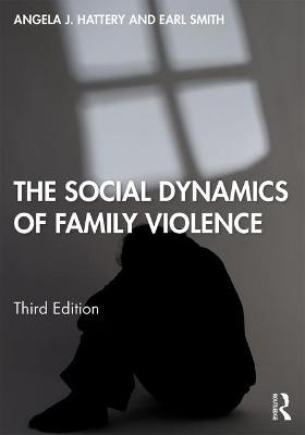 The Social Dynamics of Family Violence by Angela J. Hattery