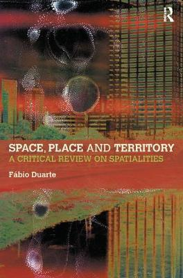 Space, Place and Territory: A Critical Review on Spatialities by Fabio  Duarte