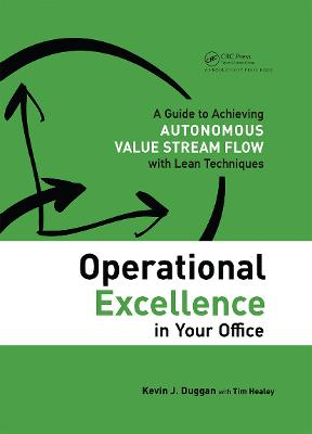 Operational Excellence in Your Office: A Guide to Achieving Autonomous Value Stream Flow with Lean Techniques by Kevin J. Duggan