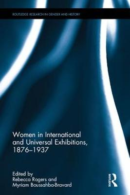 Women in International and Universal Exhibitions, 1876-1937 by Rebecca Rogers