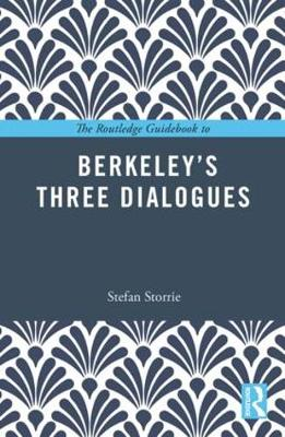 Routledge Guidebook to Berkeley's Three Dialogues by Stefan Storrie
