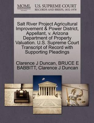 Salt River Project Agricultural Improvement & Power District, Appellant, V. Arizona Department of Property Valuation. U.S. Supreme Court Transcript of Record with Supporting Pleadings by Clarence J Duncan