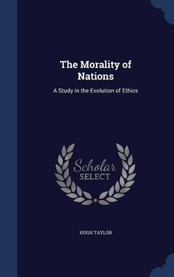 The Morality of Nations by Hugh Taylor