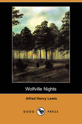 Wolfville Nights (Dodo Press) by Alfred Henry Lewis
