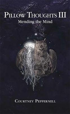 Pillow Thoughts III: Mending the Mind by Courtney Peppernell