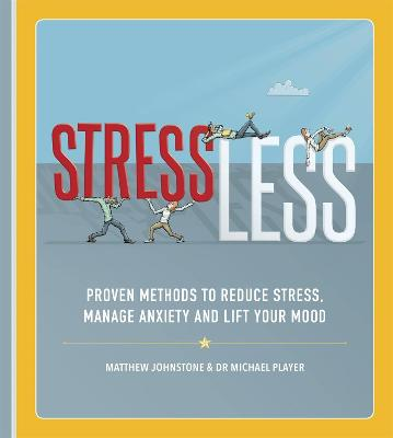 StressLess: Proven Methods to Reduce Stress, Manage Anxiety and Lift Your Mood by Matthew Johnstone