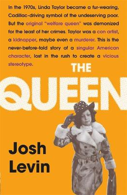 The Queen: The gripping true tale of a villain who changed history by Josh Levin