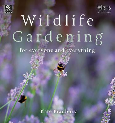 Wildlife Gardening: For Everyone and Everything by Kate Bradbury