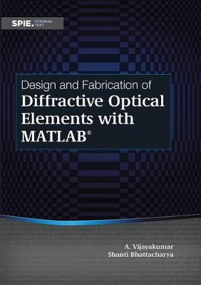 Design and Fabrication of Diffractive Optical Elements with MATLAB by Shanti Bhattacharya