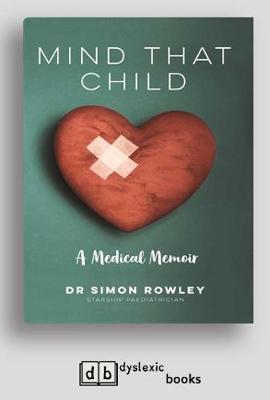 Mind that Child: A Medical Memoir by Dr Simon Rowley