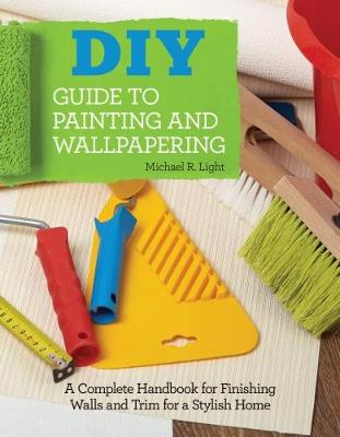 DIY Guide to Painting and Wallpapering by Michael R. Light