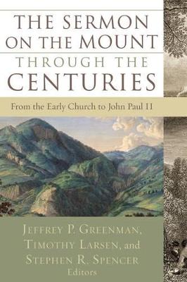 The Sermon on the Mount Through the Centuries by Jeffrey P. Greenman