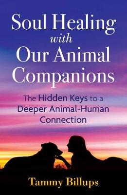 Soul Healing with Our Animal Companions by Tammy Billups