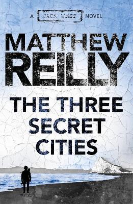 The The Three Secret Cities: A Jack West Jr Novel 5 by Matthew Reilly